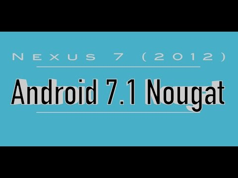 Nexus 7 (2012) gets updated to latest Android 7.1 Nougat