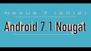 Nexus 7 (2012) gets updated to latest Android 7.1 Nougat(, 2016-11-14T12:31:53.000Z)