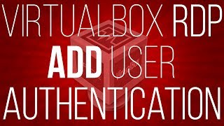 Add User and password authentication to virtualbox vm RDP connection