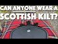 Can anyone wear a Scottish Kilt?