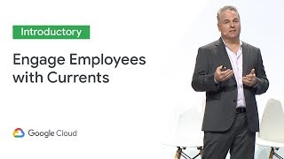 Engage Employees with Currents (Cloud Next '19)