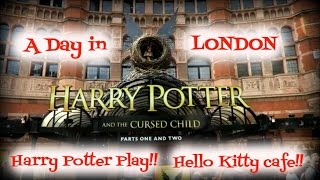 A Day in London! Harry Potter play!! Hello Kitty Cafe!!