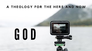 A Theology for the HERE and NOW - God