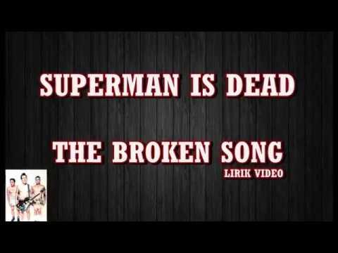 SUPERMAN IS DEAD THE BROKEN SONG LIRIK VIDEO HD