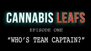 Cannabis Leafs: Episode 1 - Who's Team Captain?