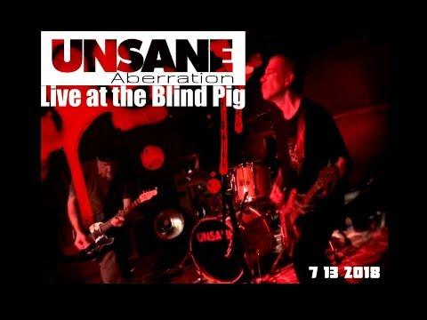 Unsane aberration live blind pig.