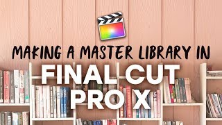 How to Create a Master Library in Final Cut Pro X