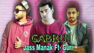 Gabhru - Jass Manak Ft - Guri ||New Latest Song||2018