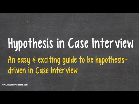 Hypothesis - Consulting Case Interview Prep