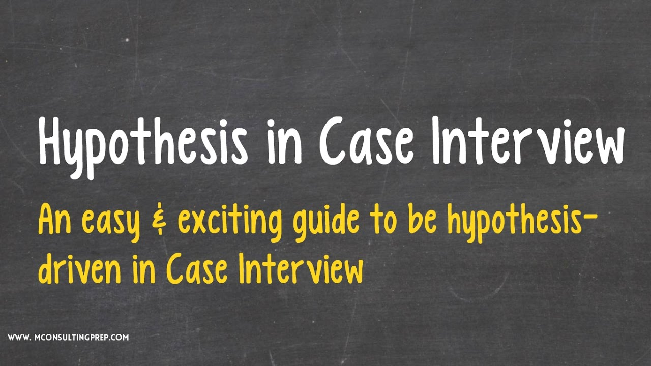 hypothesis consulting case interview prep hypothesis consulting case interview prep