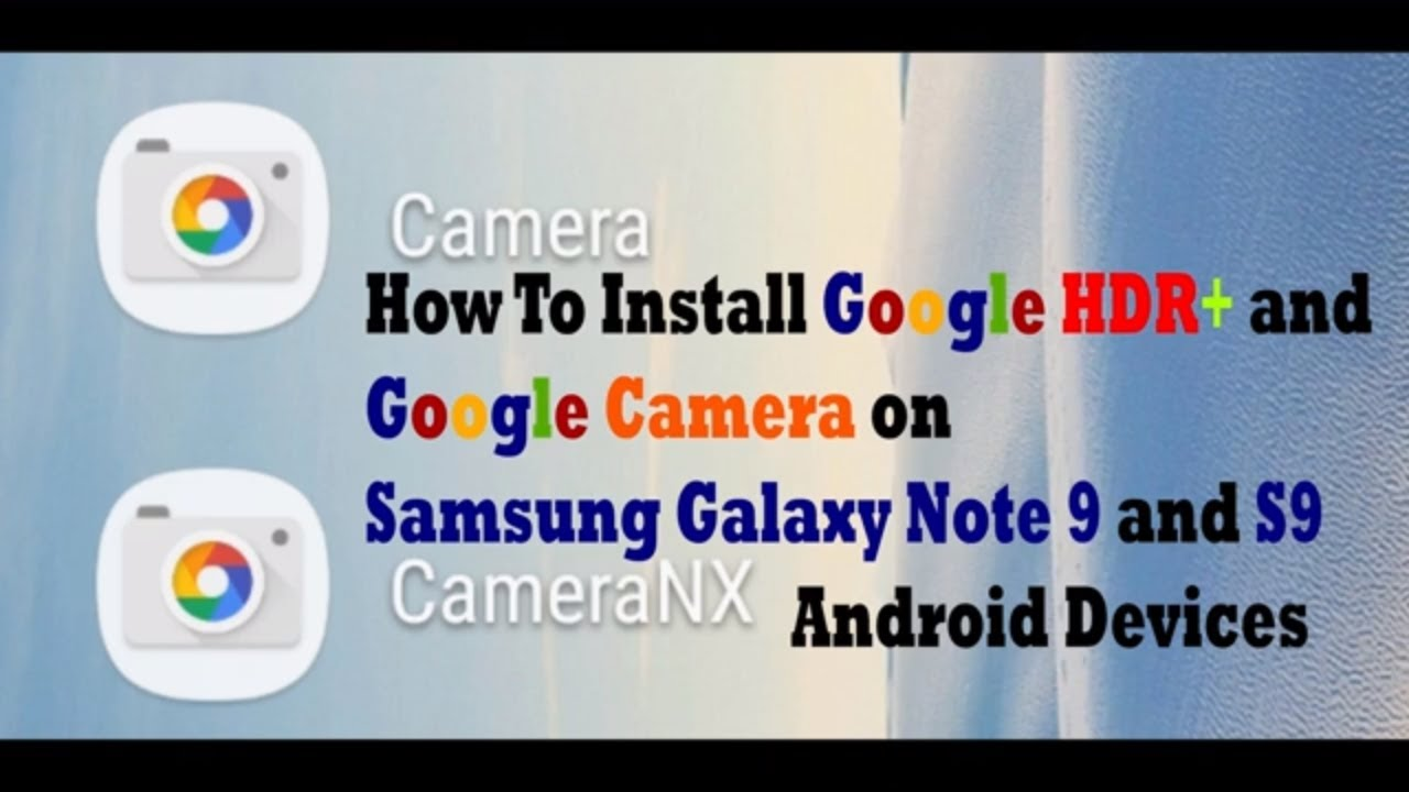 How To Install Google HDR+ and Google Camera on Samsung Galaxy note 9 and  S9 Android Devices