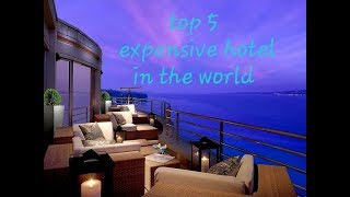 Top 5 expensive hotel in the world
