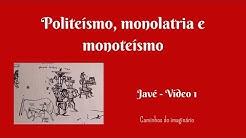 Politeísmo, monolatria e monoteísmo