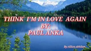 THINK I'M IN LOVE AGAIN with Lyrics By:Paul Anka