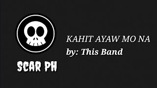 Kahit Ayaw Mo Na Lyrics By This Band.mp3