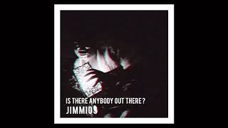 Is There Anybody Out There? (Official Audio)  |  Jimmios