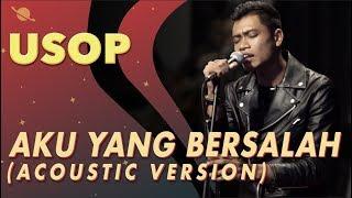 Download Usop - Aku Yang Bersalah [Acoustic Version] Mp3