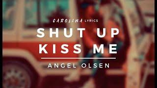 Gambar cover Shut Up Kiss Me – Angel Olsen (Lyric Video)