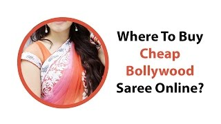 Where To Buy Cheap Bollywood Saree Online?