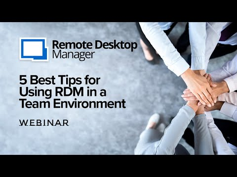 5 Best Tips for using Remote Desktop Manager in a Team Environment - Webinar