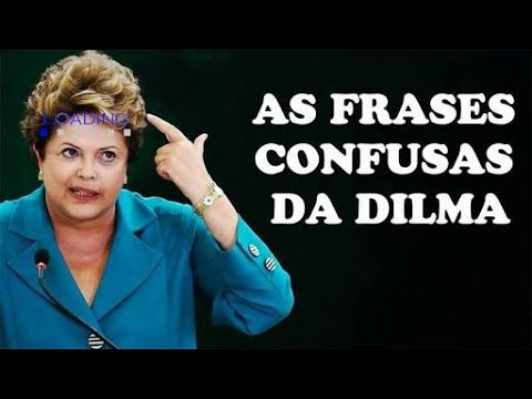 Retrospectiva Presidenta Dilma Rousseff As Frases Doidas Sem Significado Nenhum Só Louco Pra Entende