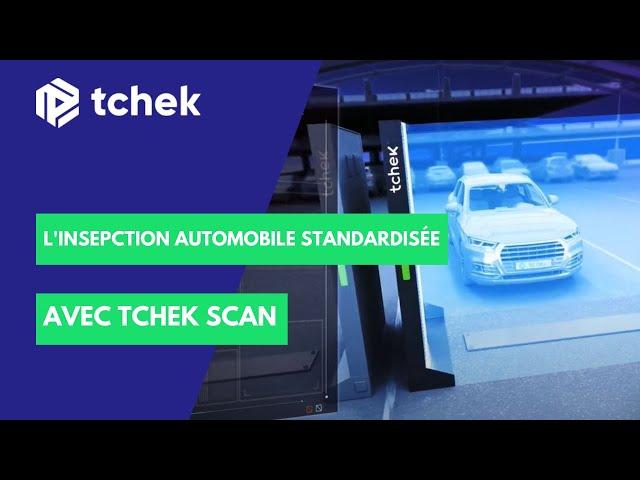 Tchek Scan - L'inspection automobile devient standardisée, autonome et rentable pour les véhicules
