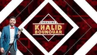 SHOWTIME | Khalid Bounouar