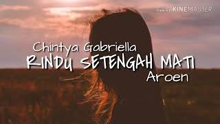 Chintya Gabriella - Rindu Setengah Mati [Lyrics]