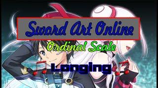 Sword Art Online Ordinal Scale OST ~ Longing [ Sayaka Kanda ] [ Yuna ]