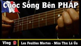 Bài Les Feuilles Mortes Guitar Cover - Cuộc Sống Bên PHÁP vlog #9