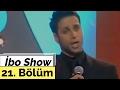 İbo Show - 21. Bölüm (Konuk : Doğuş - Hepsi)