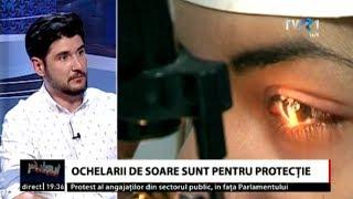 Cum alegem corect ochelarii de soare - medicul oftalmolog Mihai Oprea, la Pulsul zilei