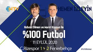 Murat Kosova ve Rıdvan Dilmen ile %100 Futbol | 11 Eylül 2020