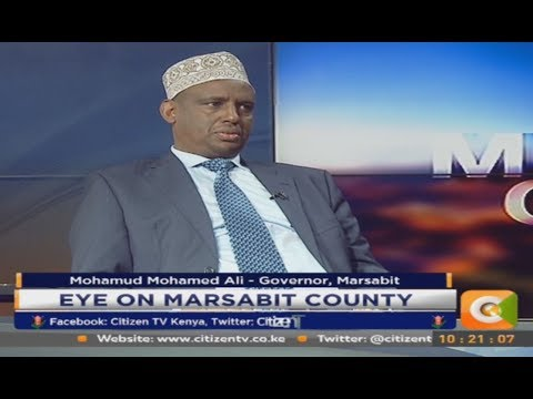 Citizen Extra: Eye on Marsabit County with Governor Mohamud Mohamed