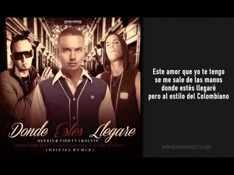 Donde Estés Llegaré ( Oficial Remix - Letra ) - Alexis y Fido ft J Balvin