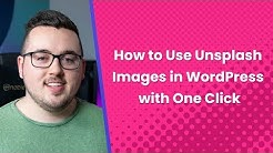 How to Use Unsplash Images in WordPress with One Click