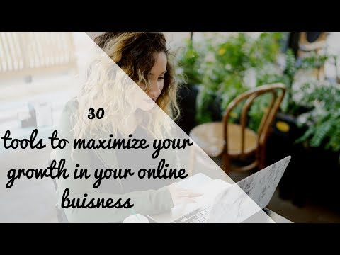 Top 30 Tools to Maximize Your Growth In Your Online Business