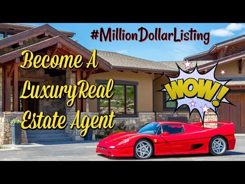 How To Become A Luxury Real Estate Agent And Get Million Dollar Listings