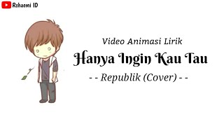 Download lagu Republik - Hanya Ingin Kau Tahu🎵[Lirik Animasi]
