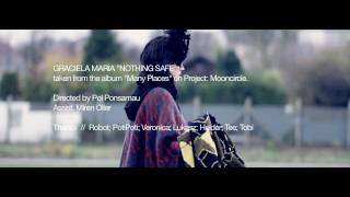 "Graciela Maria ""Nothing Safe"" Official Video (Many Places - Project: Mooncircle, 2011)"