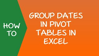 How to Group Dates in Pivot Tables in Excel