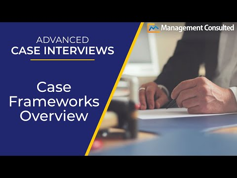 Advanced Case Interviews: Case Framework Overview (Video 1 of 7)
