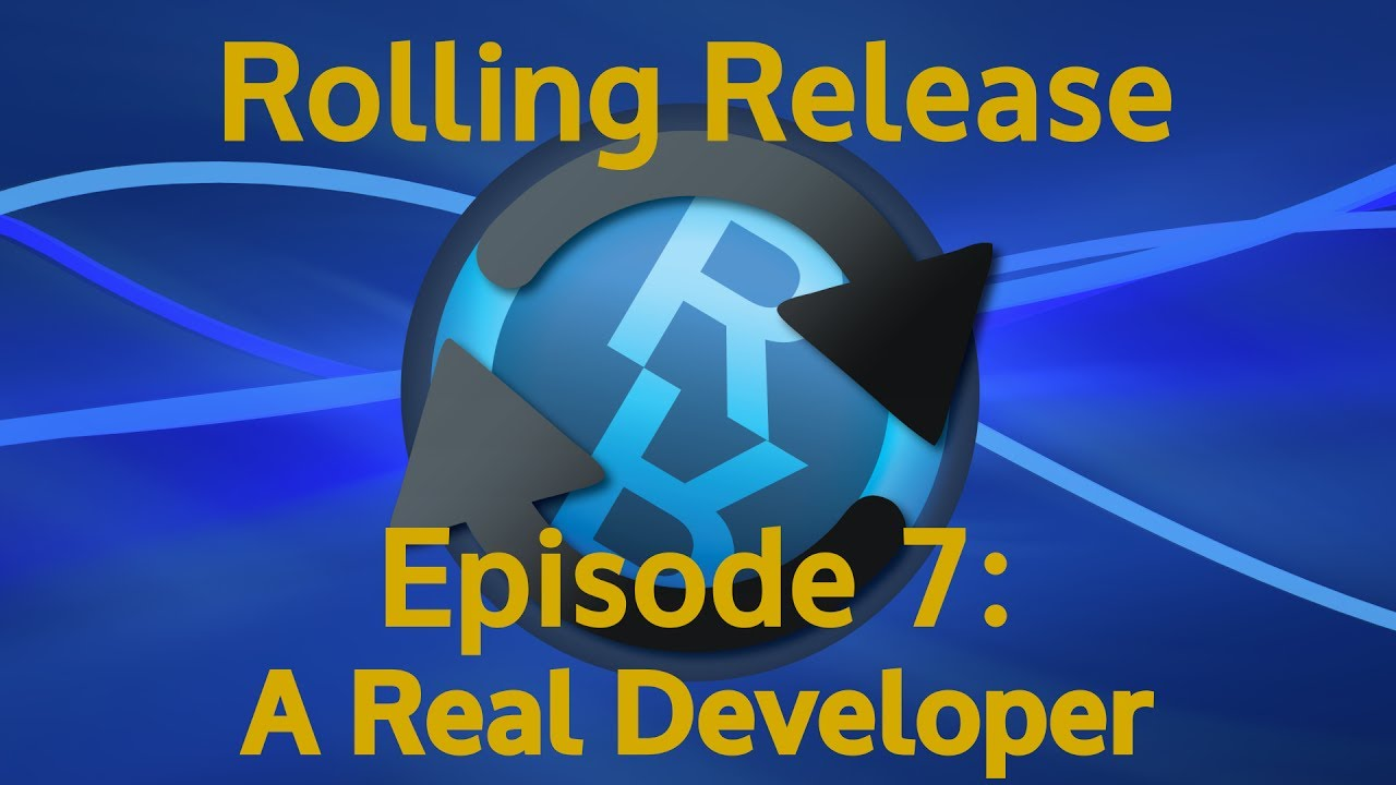 A Real Developer - Rolling Release #7