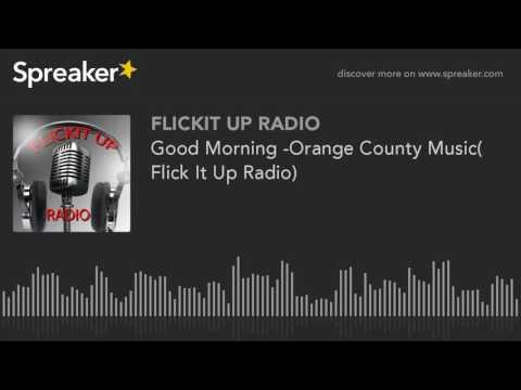 Good Morning -Orange County Music( Flick It Up Radio)