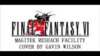 Final Fantasy VI - Magitek Research Facility - Cover by Gavin Wilson