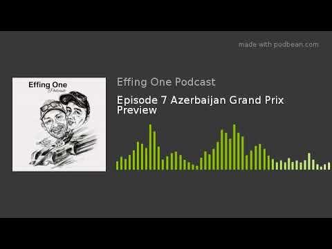 Episode 7 Azerbaijan Grand Prix Preview