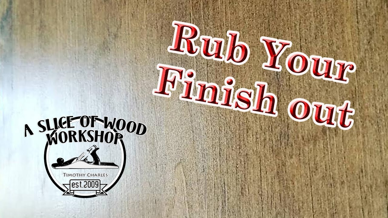 How To Rub Out Your Polyurethane Finish Youtube