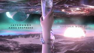 JaySounds x Amba Shepherd - Another World