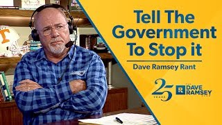 Tell The Government To Stop It - Dave Ramsey Rant
