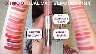 FULL SWATCHES O TWO O 2 IN 1 MATTE LIPSTICK (dibawah Rp. 20,000) | REVIEW JUJUR